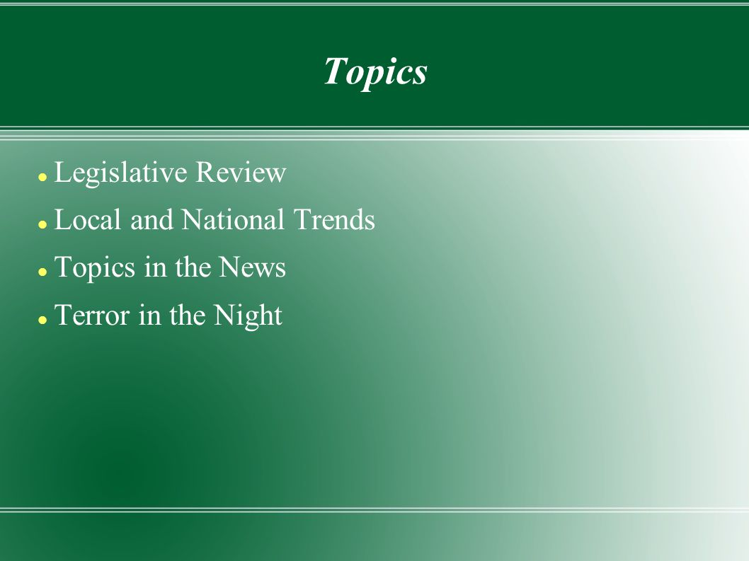 Topics Legislative Review Local and National Trends Topics in the News Terror in the Night