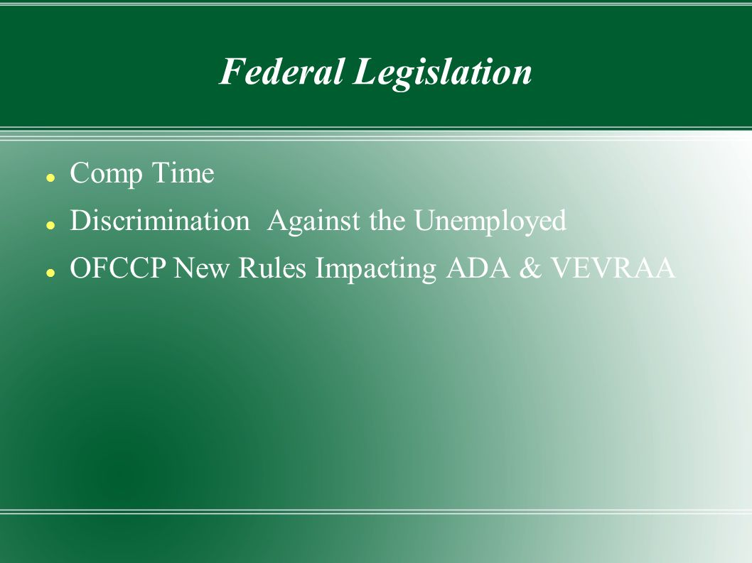 Comp Time Discrimination Against the Unemployed OFCCP New Rules Impacting ADA & VEVRAA Federal Legislation
