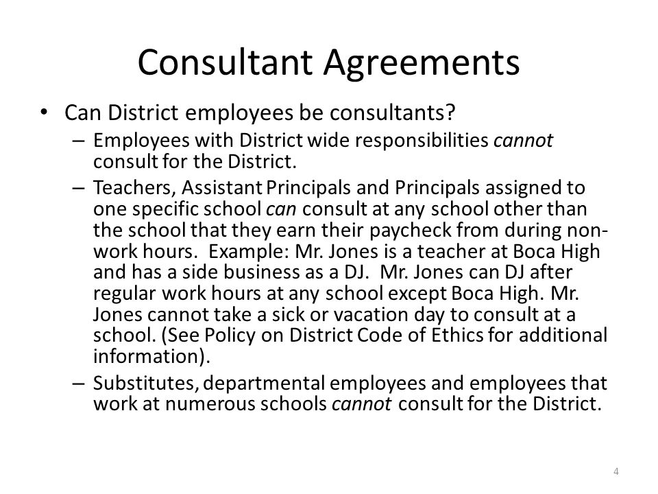 Consultant Agreements Can District employees be consultants? – Employees with District wide responsibilities cannot consult for the District. – Teache