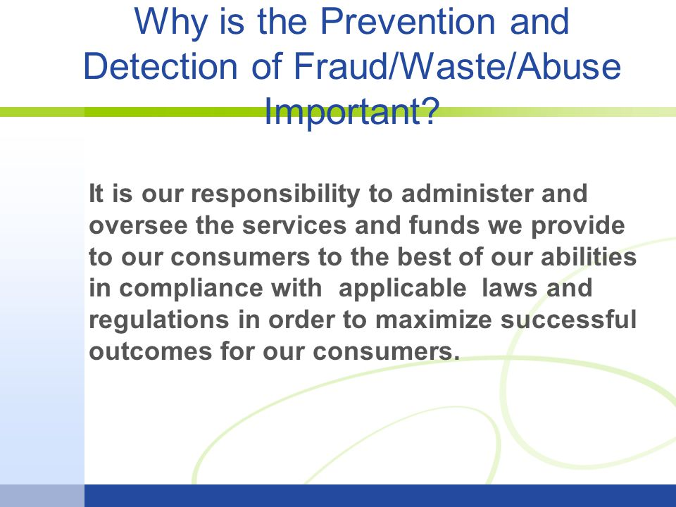Why is the Prevention and Detection of Fraud/Waste/Abuse Important.