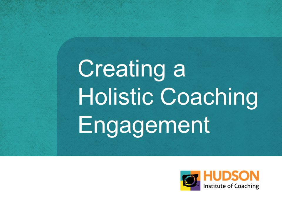 Creating a Holistic Coaching Engagement