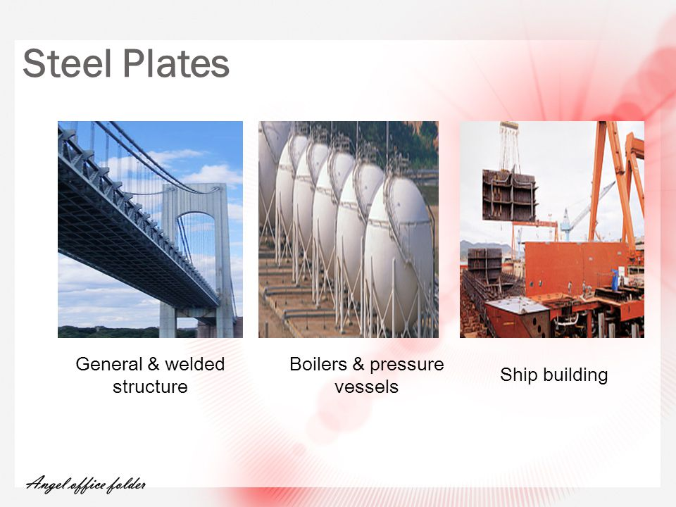 Steel Plates General & welded structure Boilers & pressure vessels Ship building