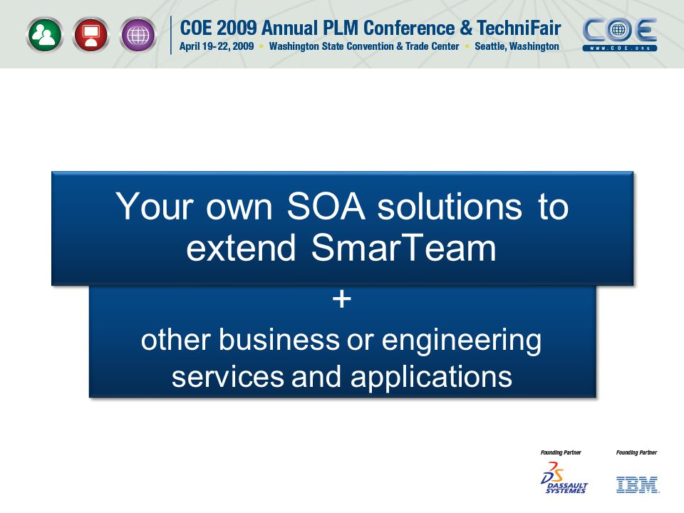 + other business or engineering services and applications + other business or engineering services and applications Your own SOA solutions to extend SmarTeam