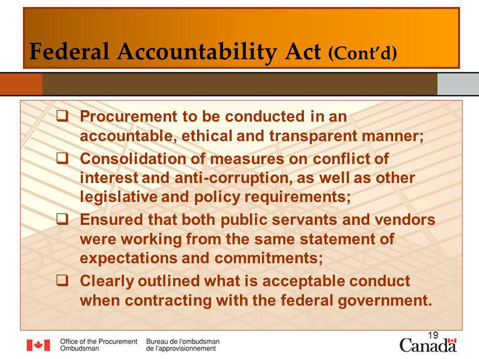 Procurement to be conducted in an accountable, ethical and transparent manner; Consolidation of measures on conflict of interest and anti-corruption, as well as other legislative and policy requirements; Ensured that both public servants and vendors were working from the same statement of expectations and commitments; Clearly outlined what is acceptable conduct when contracting with the federal government.