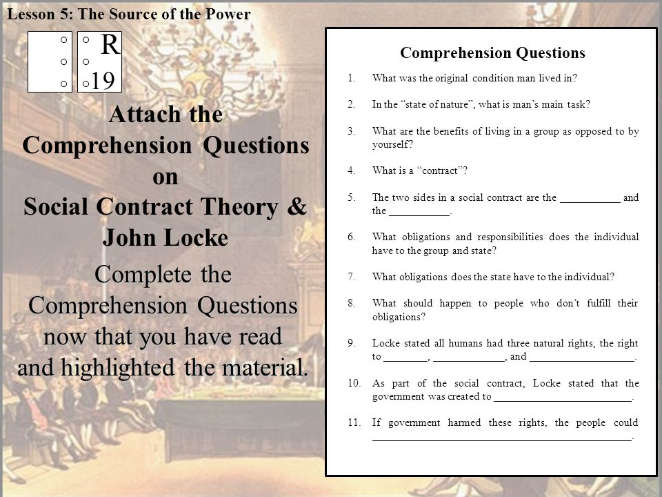 Attach the Comprehension Questions on Social Contract Theory & John Locke Lesson 5: The Source of the Power Complete the Comprehension Questions now that you have read and highlighted the material.