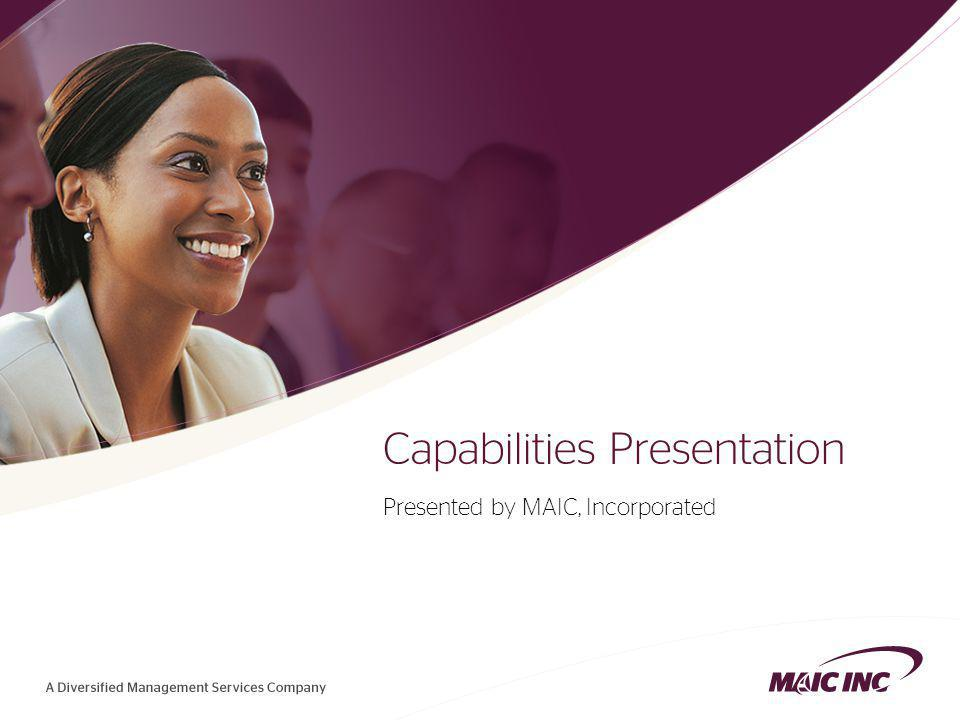 1 Capabilities Presentation Presented by MAIC, Incorporated