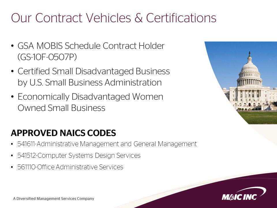4 Our Contract Vehicles & Certifications GSA MOBIS Schedule Contract Holder (GS-10F-0507P) Certified Small Disadvantaged Business by U.S.
