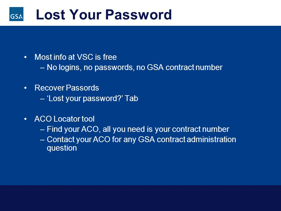 Lost Your Password Most info at VSC is free –No logins, no passwords, no GSA contract number Recover Passords –Lost your password.