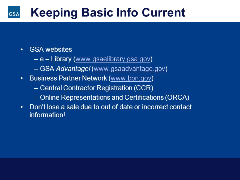 Keeping Basic Info Current GSA websites –e – Library (  –GSA Advantage.