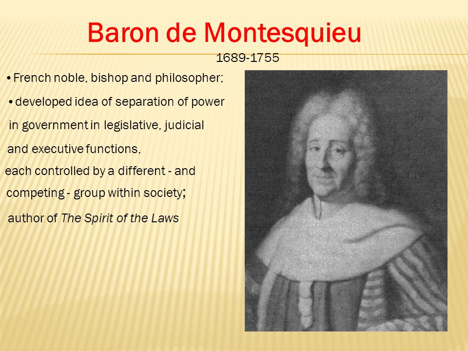 BARON de MONTESQUIEU The separation of powers is the best way to protect liberty.