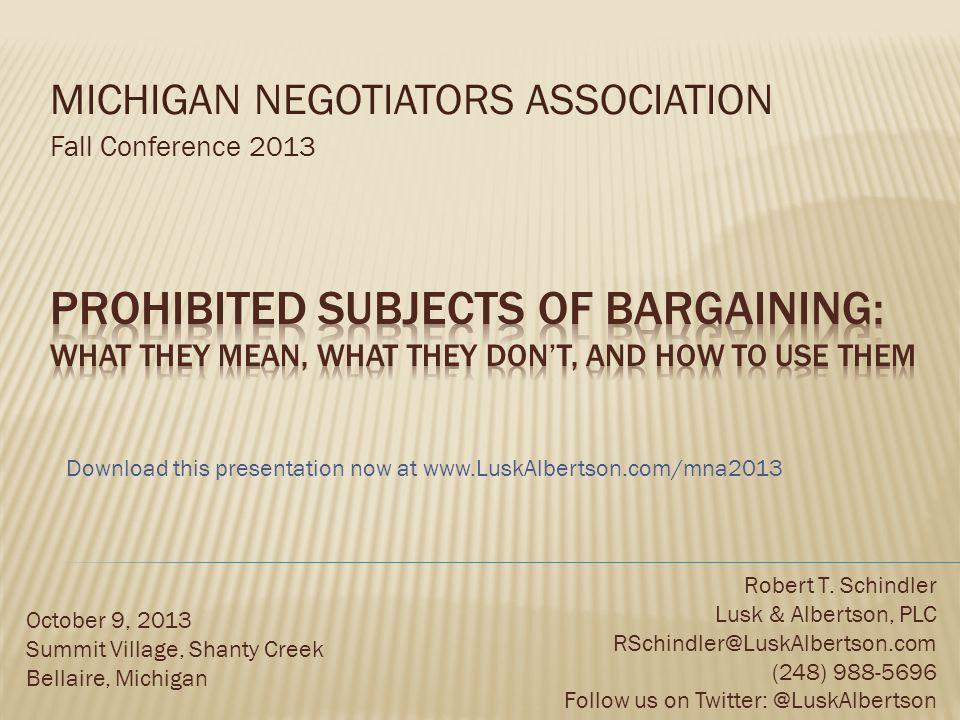 MICHIGAN NEGOTIATORS ASSOCIATION Fall Conference 2013 October 9, 2013 Summit Village, Shanty Creek Bellaire, Michigan Robert T.
