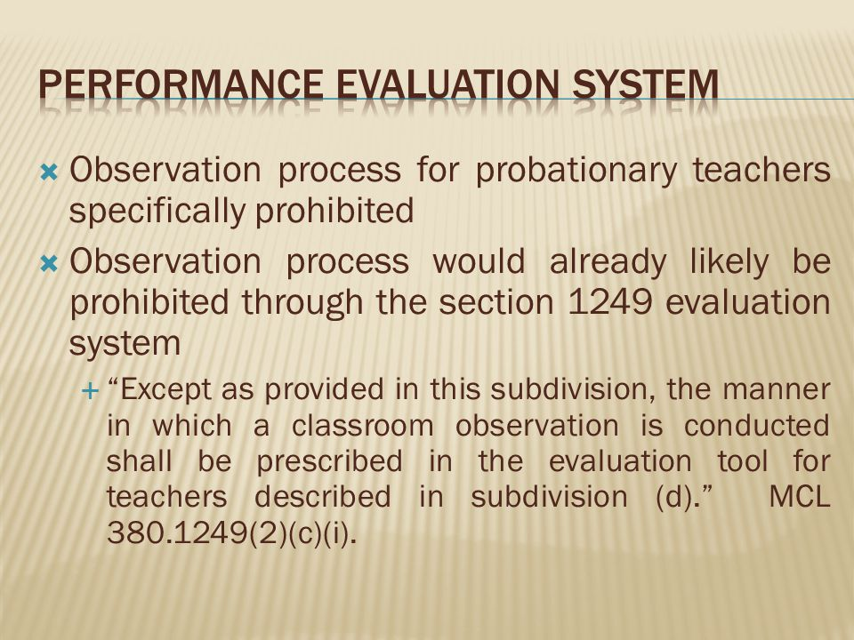 Observation process for probationary teachers specifically prohibited Observation process would already likely be prohibited through the section 1249 evaluation system Except as provided in this subdivision, the manner in which a classroom observation is conducted shall be prescribed in the evaluation tool for teachers described in subdivision (d).