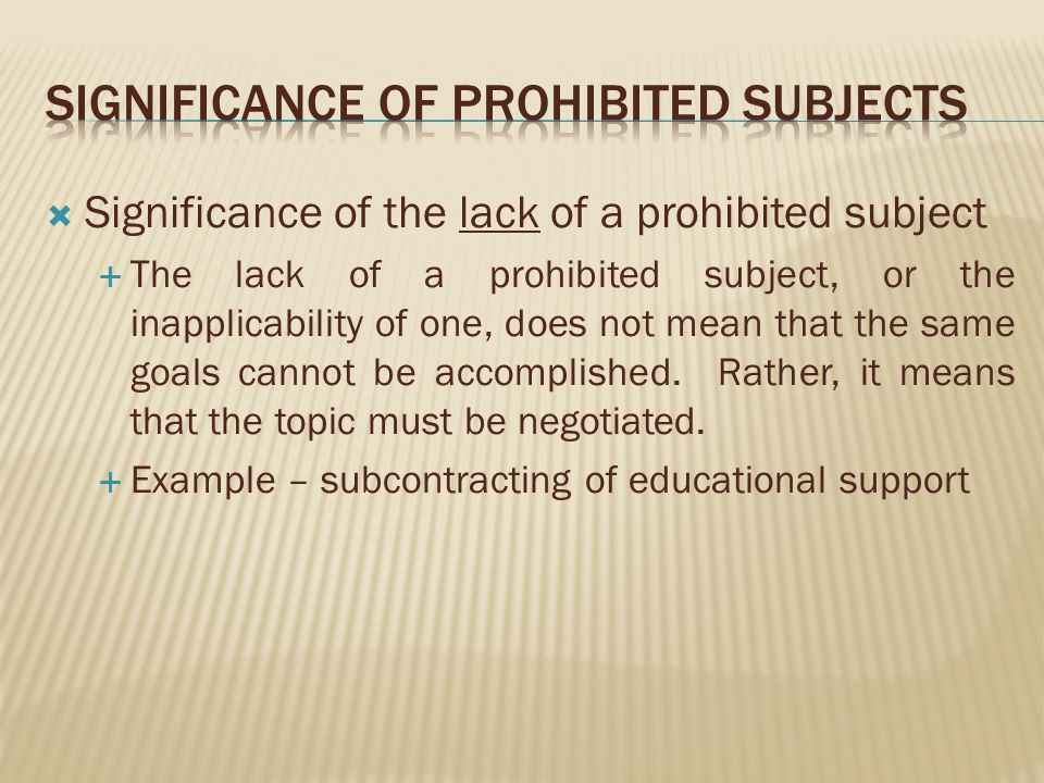 Significance of the lack of a prohibited subject The lack of a prohibited subject, or the inapplicability of one, does not mean that the same goals cannot be accomplished.
