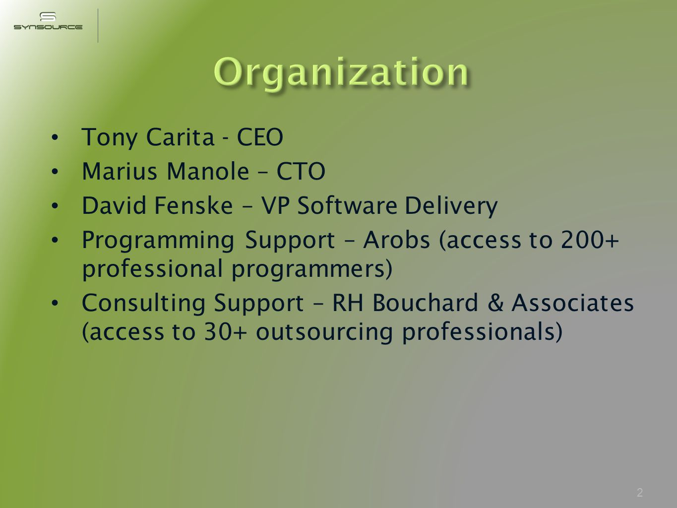 Tony Carita - CEO Marius Manole – CTO David Fenske – VP Software Delivery Programming Support – Arobs (access to 200+ professional programmers) Consulting Support – RH Bouchard & Associates (access to 30+ outsourcing professionals) 2