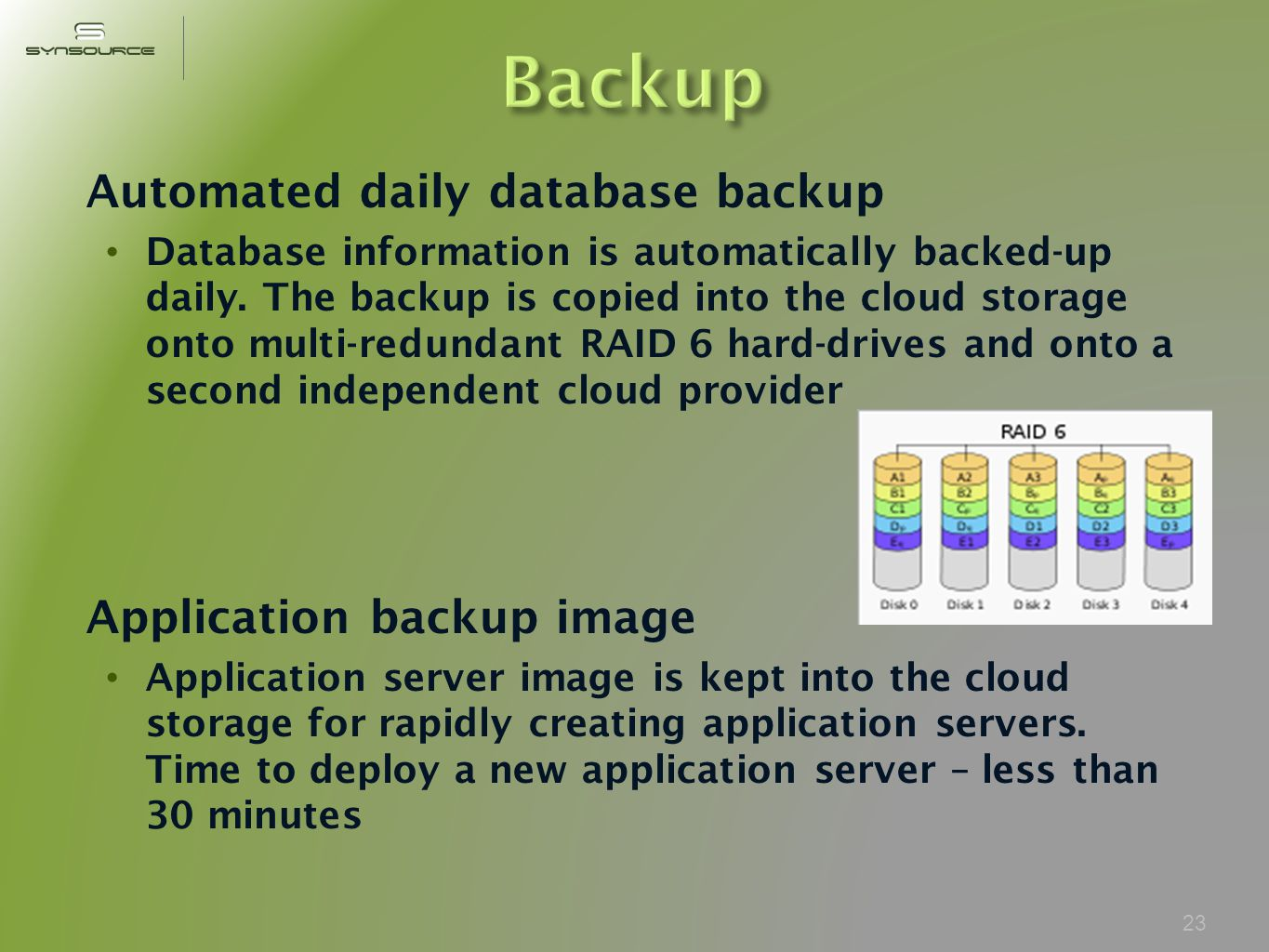 Automated daily database backup Database information is automatically backed-up daily.