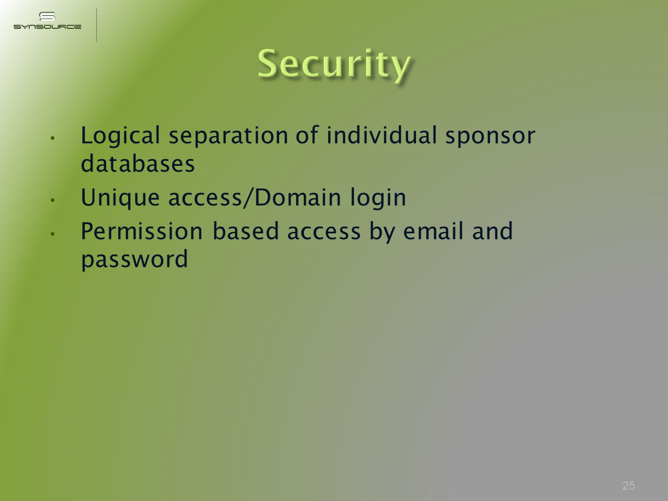 Logical separation of individual sponsor databases Unique access/Domain login Permission based access by  and password 25