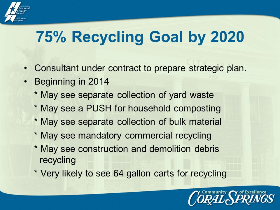 75% Recycling Goal by 2020 Consultant under contract to prepare strategic plan.