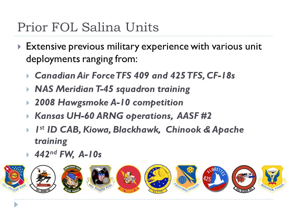 Prior FOL Salina Units Extensive previous military experience with various unit deployments ranging from: Canadian Air Force TFS 409 and 425 TFS, CF-1