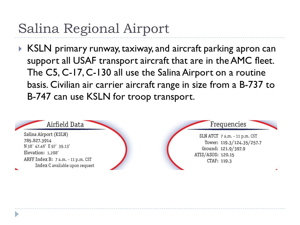 Salina Regional Airport KSLN primary runway, taxiway, and aircraft parking apron can support all USAF transport aircraft that are in the AMC fleet. Th