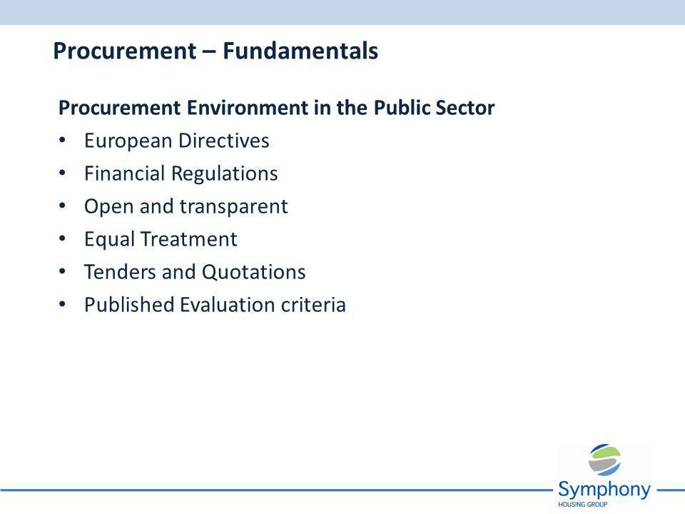 Procurement Environment in the Public Sector European Directives Financial Regulations Open and transparent Equal Treatment Tenders and Quotations Published Evaluation criteria Procurement – Fundamentals