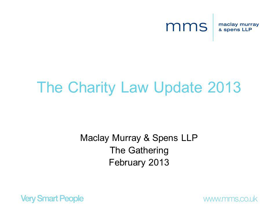 The Charity Law Update 2013 Maclay Murray & Spens LLP The Gathering February 2013