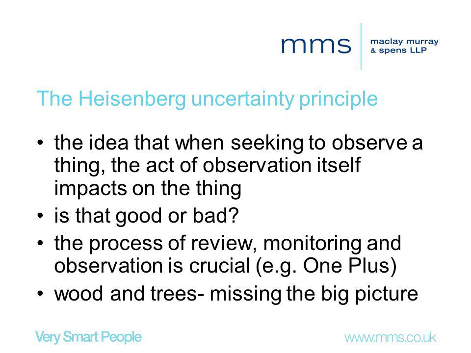 The Heisenberg uncertainty principle the idea that when seeking to observe a thing, the act of observation itself impacts on the thing is that good or bad.