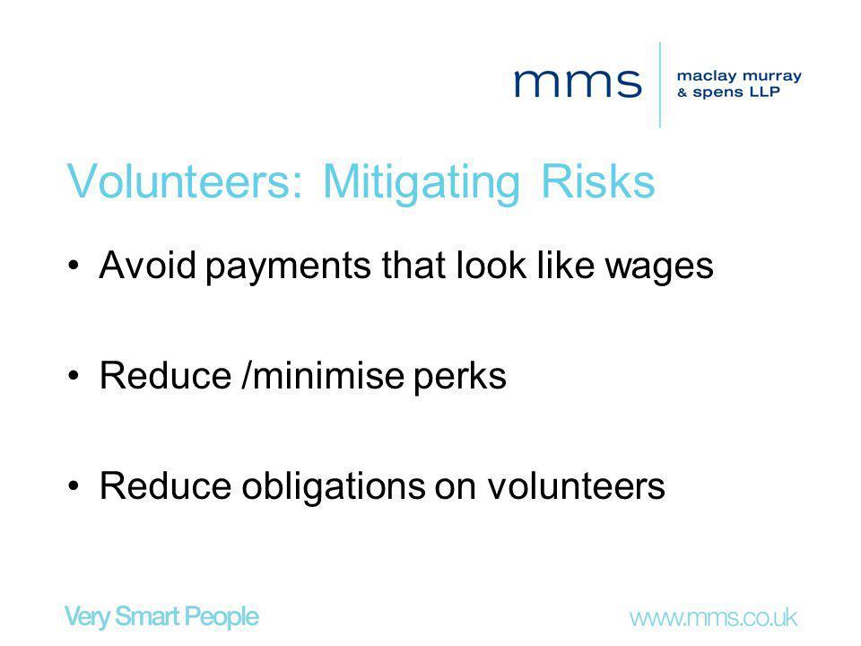 Volunteers: Mitigating Risks Avoid payments that look like wages Reduce /minimise perks Reduce obligations on volunteers