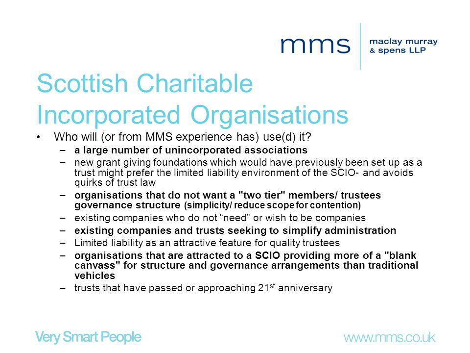 Scottish Charitable Incorporated Organisations Who will (or from MMS experience has) use(d) it.
