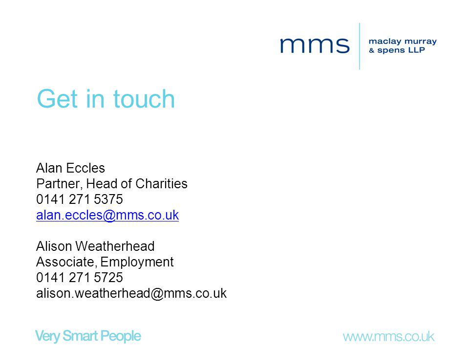 Get in touch Alan Eccles Partner, Head of Charities 0141 271 5375 alan.eccles@mms.co.uk Alison Weatherhead Associate, Employment 0141 271 5725 alison.weatherhead@mms.co.uk
