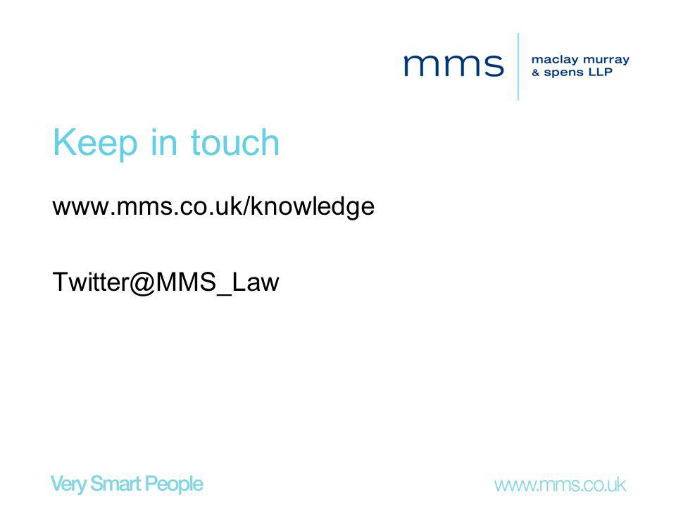 Keep in touch www.mms.co.uk/knowledge Twitter@MMS_Law