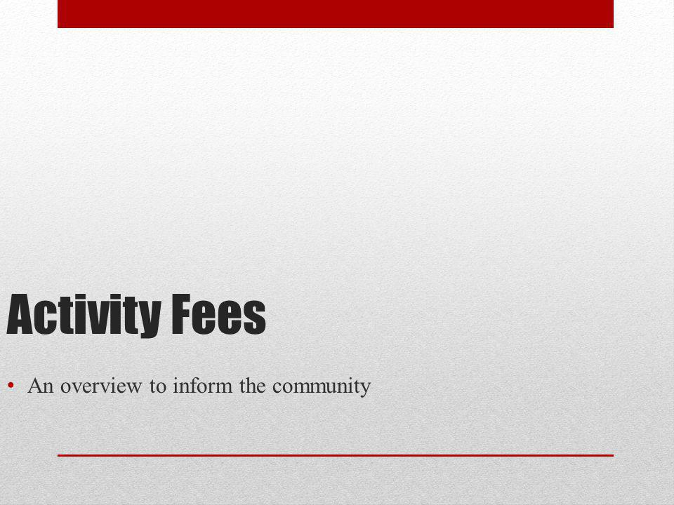 Activity Fees An overview to inform the community