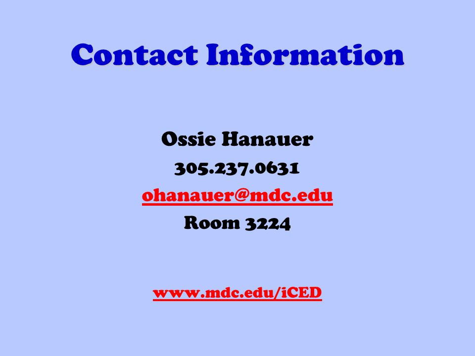 Contact Information Ossie Hanauer 305.237.0631 ohanauer@mdc.edu Room 3224 www.mdc.edu/iCED