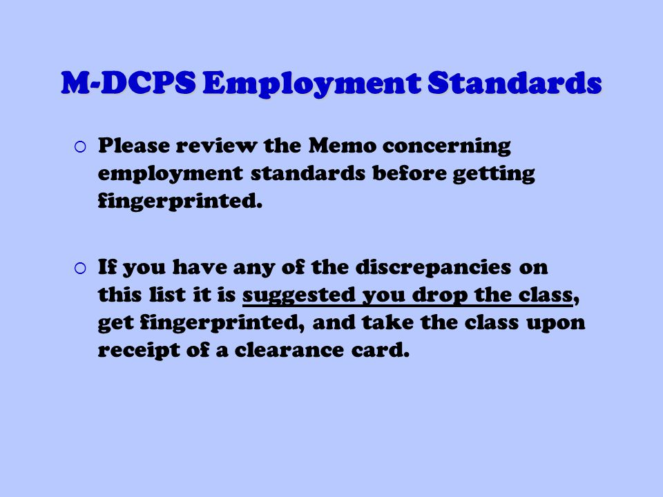 M-DCPS Employment Standards Please review the Memo concerning employment standards before getting fingerprinted.