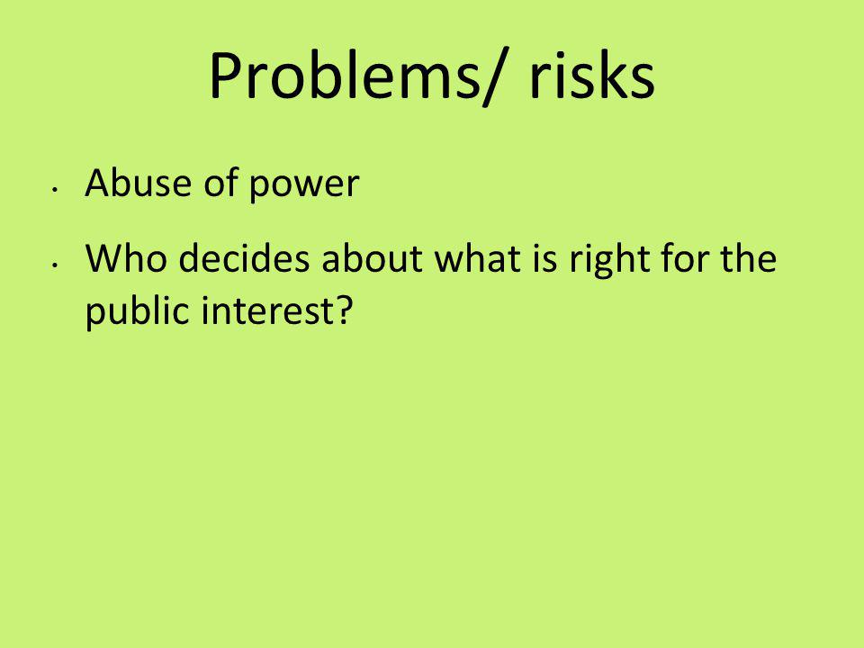Problems/ risks Abuse of power Who decides about what is right for the public interest