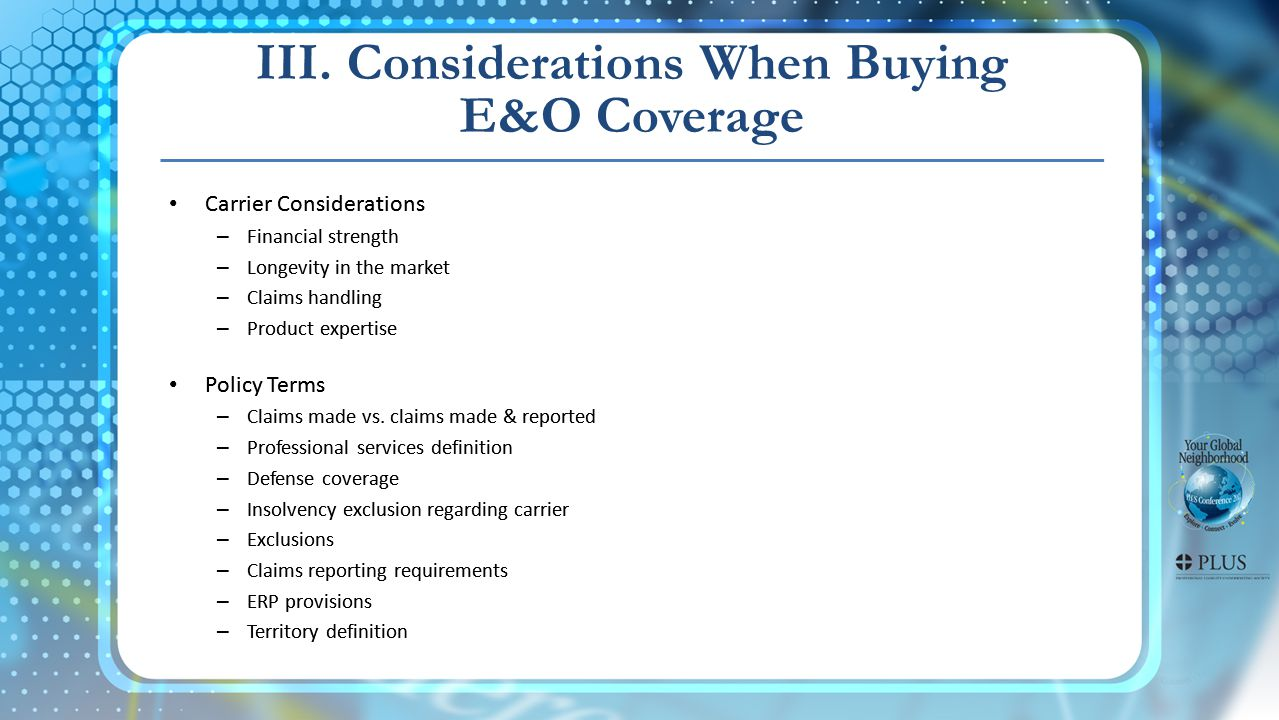 III. Considerations When Buying E&O Coverage Carrier Considerations – Financial strength – Longevity in the market – Claims handling – Product experti