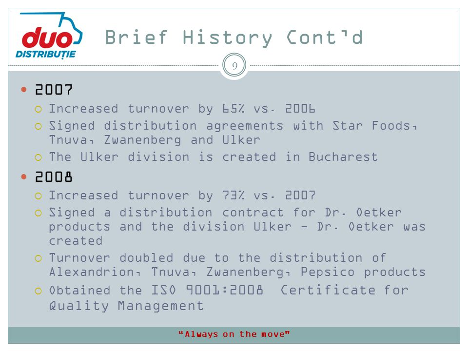 Brief History Contd 9 2007 Increased turnover by 65% vs. 2006 Signed distribution agreements with Star Foods, Tnuva, Zwanenberg and Ulker The Ulker di