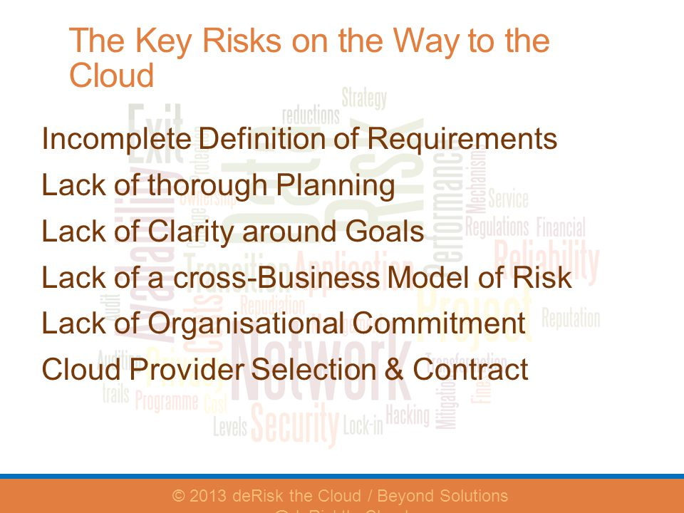 The Key Risks on the Way to the Cloud Incomplete Definition of Requirements Lack of thorough Planning Lack of Clarity around Goals Lack of a cross-Bus