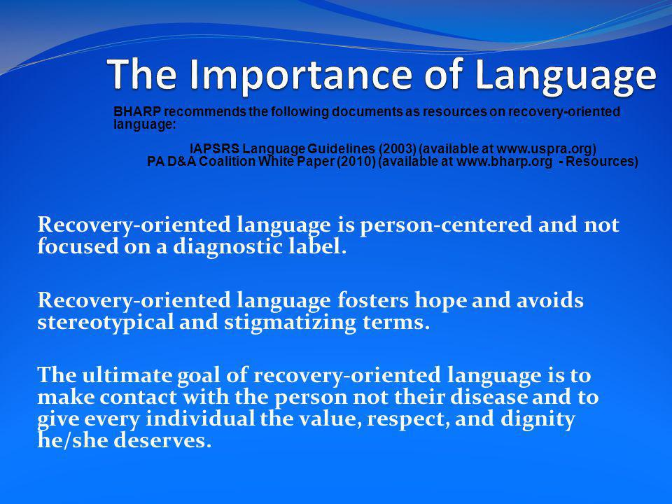 Recovery-oriented language is person-centered and not focused on a diagnostic label.