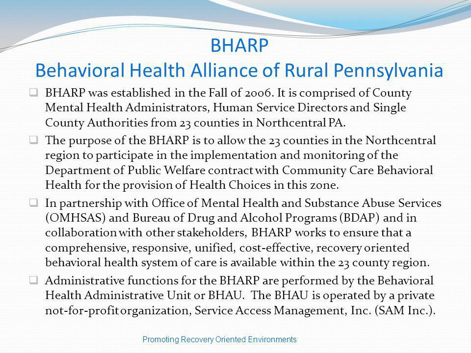 BHARP Behavioral Health Alliance of Rural Pennsylvania BHARP was established in the Fall of 2006.