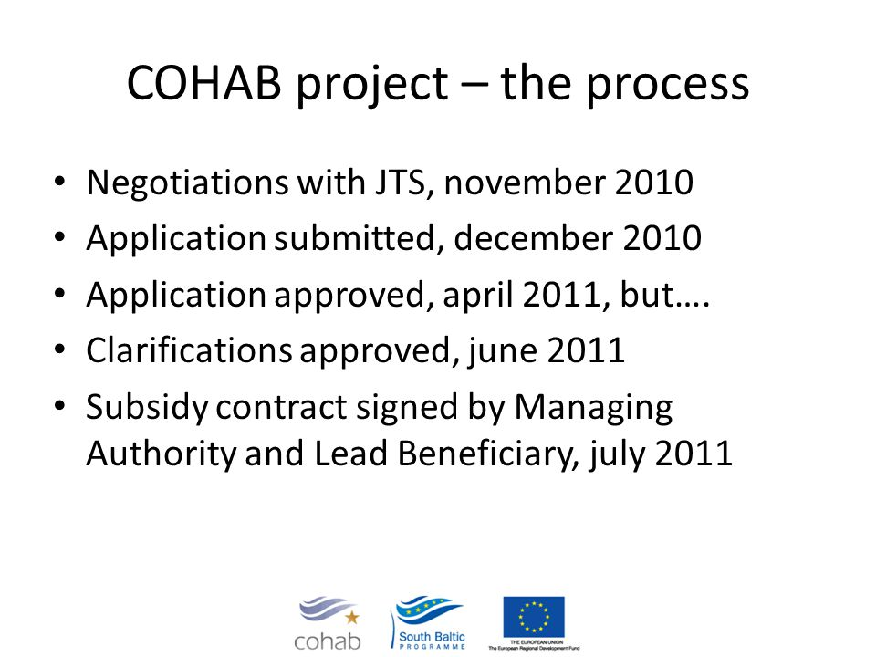 COHAB project – the process Negotiations with JTS, november 2010 Application submitted, december 2010 Application approved, april 2011, but….