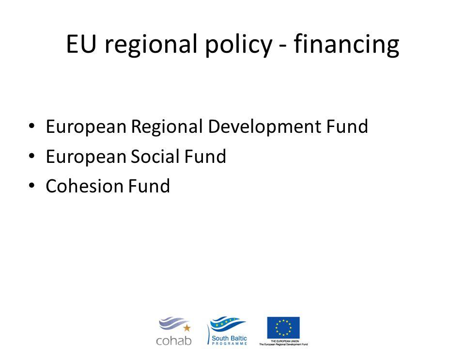 EU regional policy - financing European Regional Development Fund European Social Fund Cohesion Fund