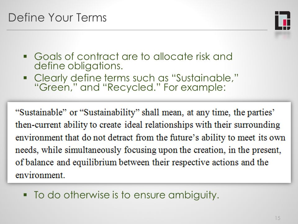 Define Your Terms Goals of contract are to allocate risk and define obligations.