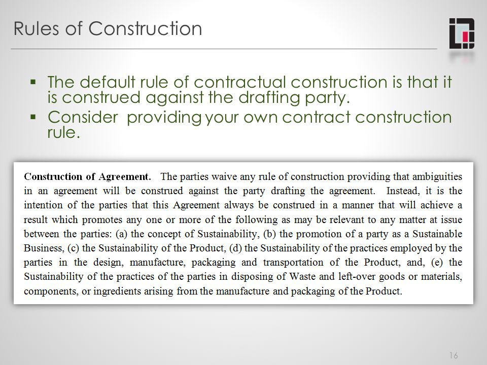 Rules of Construction The default rule of contractual construction is that it is construed against the drafting party.