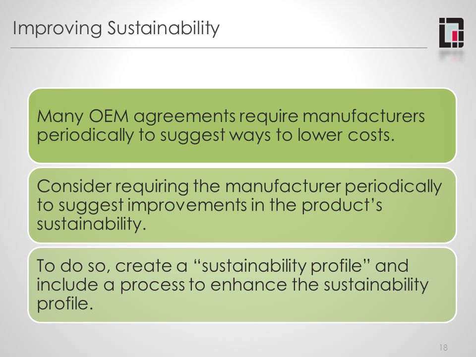 Improving Sustainability Many OEM agreements require manufacturers periodically to suggest ways to lower costs.