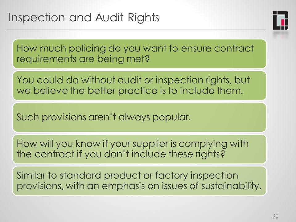 Inspection and Audit Rights How much policing do you want to ensure contract requirements are being met.