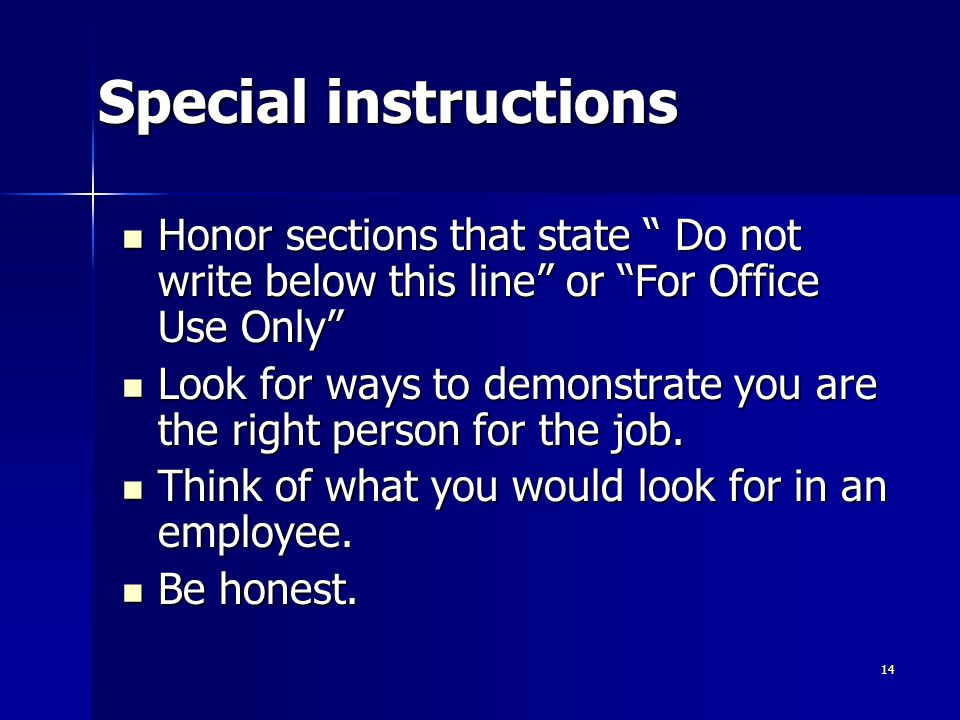 Special instructions Honor sections that state Do not write below this line or For Office Use Only Honor sections that state Do not write below this line or For Office Use Only Look for ways to demonstrate you are the right person for the job.