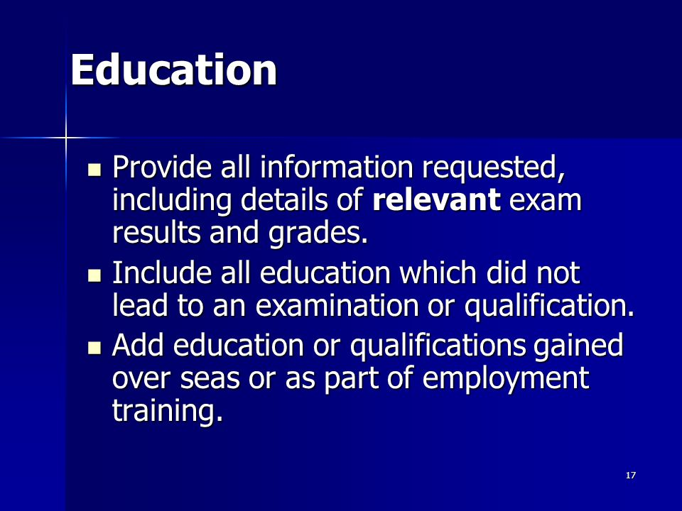 Education Provide all information requested, including details of relevant exam results and grades.