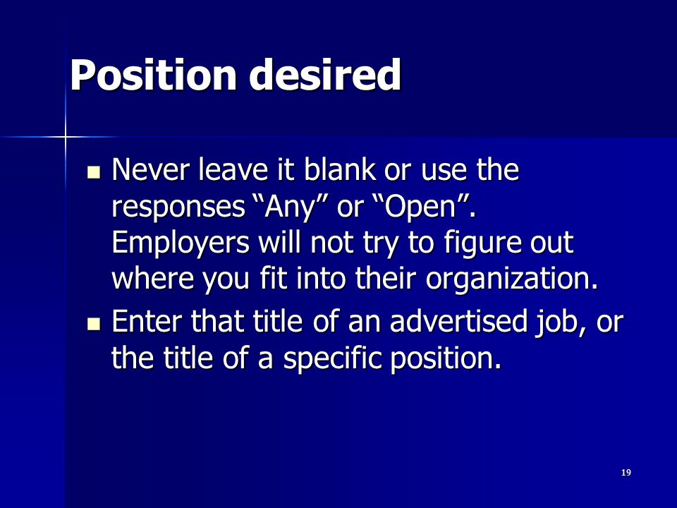 Position desired Never leave it blank or use the responses Any or Open.