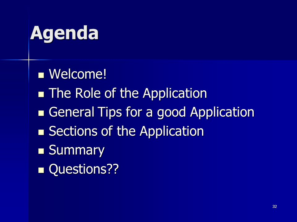 Agenda Welcome! Welcome! The Role of the Application The Role of the Application General Tips for a good Application General Tips for a good Applicati