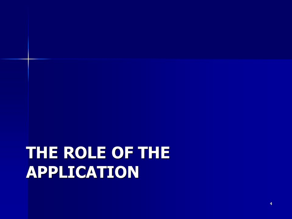 THE ROLE OF THE APPLICATION 4